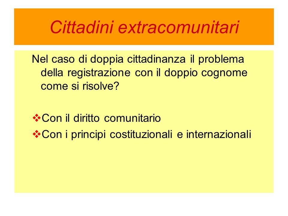 Cittadini extracomunitari Nel caso di doppia cittadinanza il problema della registrazione con il doppio cognome come si risolve.