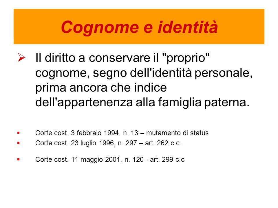 Cognome e identità Il diritto a conservare il proprio cognome, segno dell identità personale, prima ancora che indice dell appartenenza alla famiglia paterna.