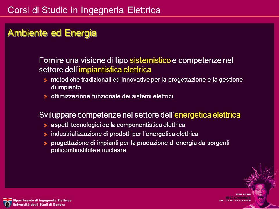 Corsi di Studio in Ingegneria Elettrica Ambiente ed Energia Fornire una visione di tipo sistemistico e competenze nel settore dellimpiantistica elettr