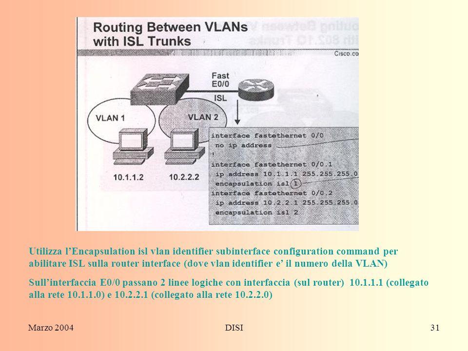 Marzo 2004DISI31 Utilizza lEncapsulation isl vlan identifier subinterface configuration command per abilitare ISL sulla router interface (dove vlan id