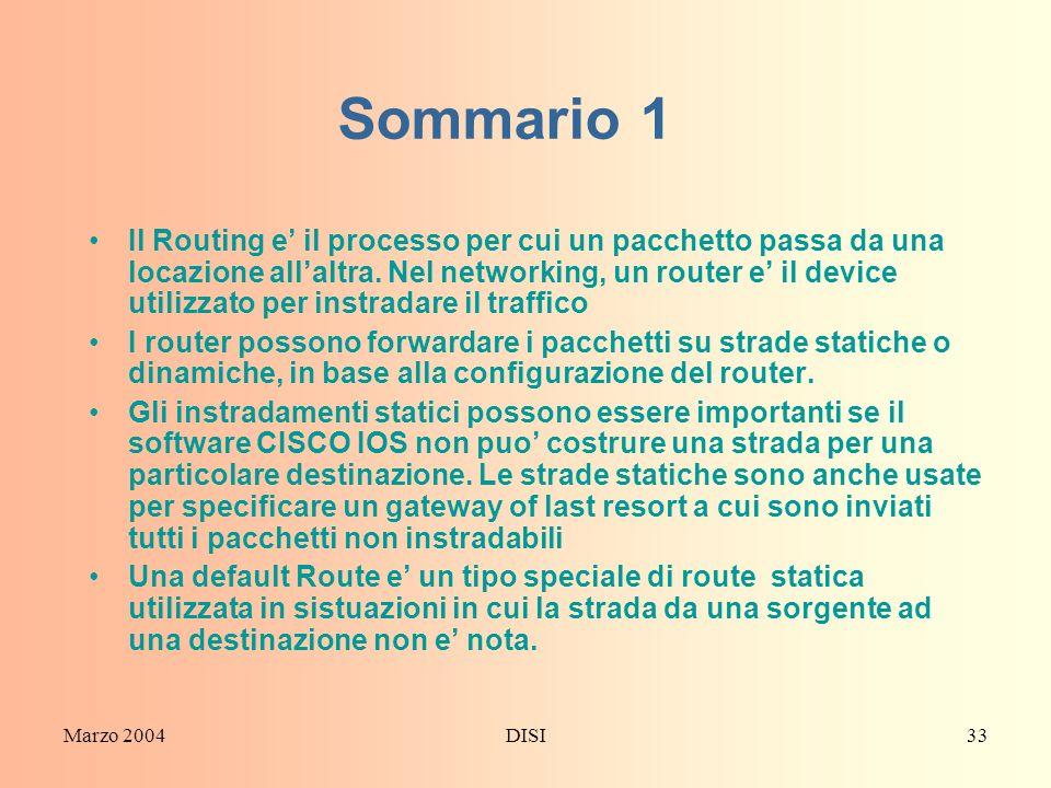 Marzo 2004DISI33 Sommario 1 Il Routing e il processo per cui un pacchetto passa da una locazione allaltra. Nel networking, un router e il device utili