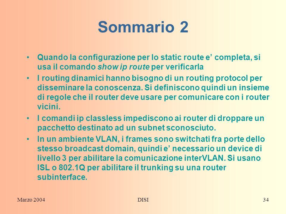 Marzo 2004DISI34 Sommario 2 Quando la configurazione per lo static route e completa, si usa il comando show ip route per verificarla I routing dinamic