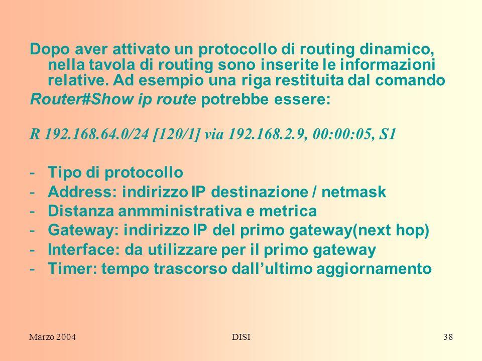 Marzo 2004DISI38 Dopo aver attivato un protocollo di routing dinamico, nella tavola di routing sono inserite le informazioni relative. Ad esempio una