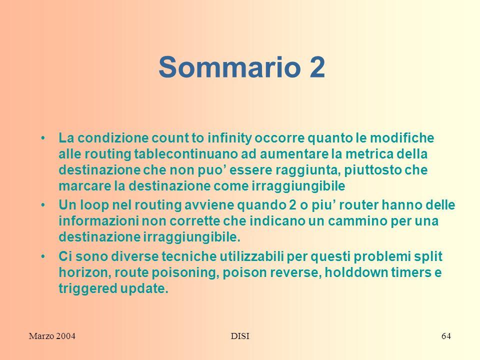 Marzo 2004DISI64 Sommario 2 La condizione count to infinity occorre quanto le modifiche alle routing tablecontinuano ad aumentare la metrica della des
