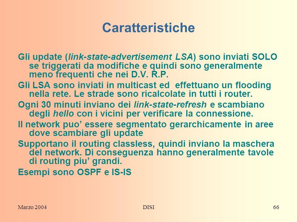Marzo 2004DISI66 Caratteristiche Gli update (link-state-advertisement LSA) sono inviati SOLO se triggerati da modifiche e quindi sono generalmente men