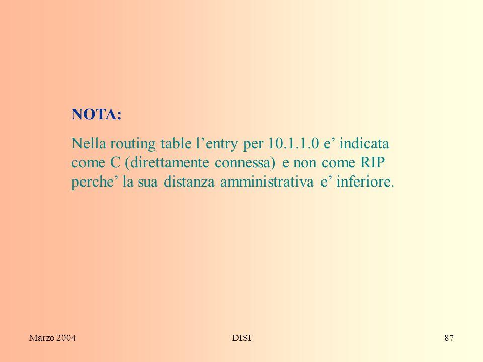 Marzo 2004DISI87 NOTA: Nella routing table lentry per 10.1.1.0 e indicata come C (direttamente connessa) e non come RIP perche la sua distanza amminis