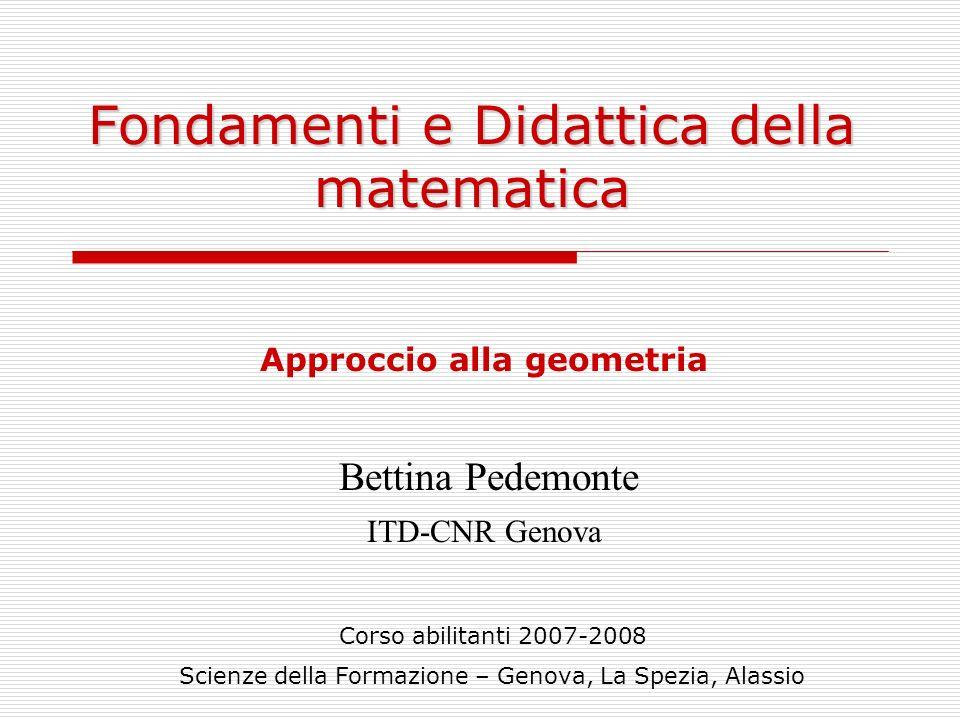 Fondamenti e Didattica della matematica Corso abilitanti 2007-2008 Scienze della Formazione – Genova, La Spezia, Alassio Approccio alla geometria Bett
