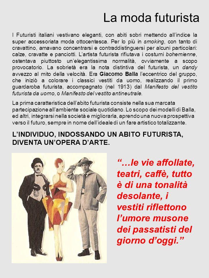 La moda futurista I Futuristi italiani vestivano eleganti, con abiti sobri mettendo allindice la super accessoriata moda ottocentesca. Per lo più in s