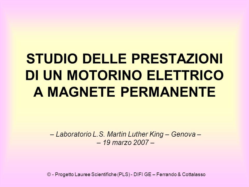 © - Progetto Lauree Scientifiche (PLS) - DIFI GE – Ferrando & Cottalasso STUDIO DELLE PRESTAZIONI DI UN MOTORINO ELETTRICO A MAGNETE PERMANENTE – Laboratorio L.S.