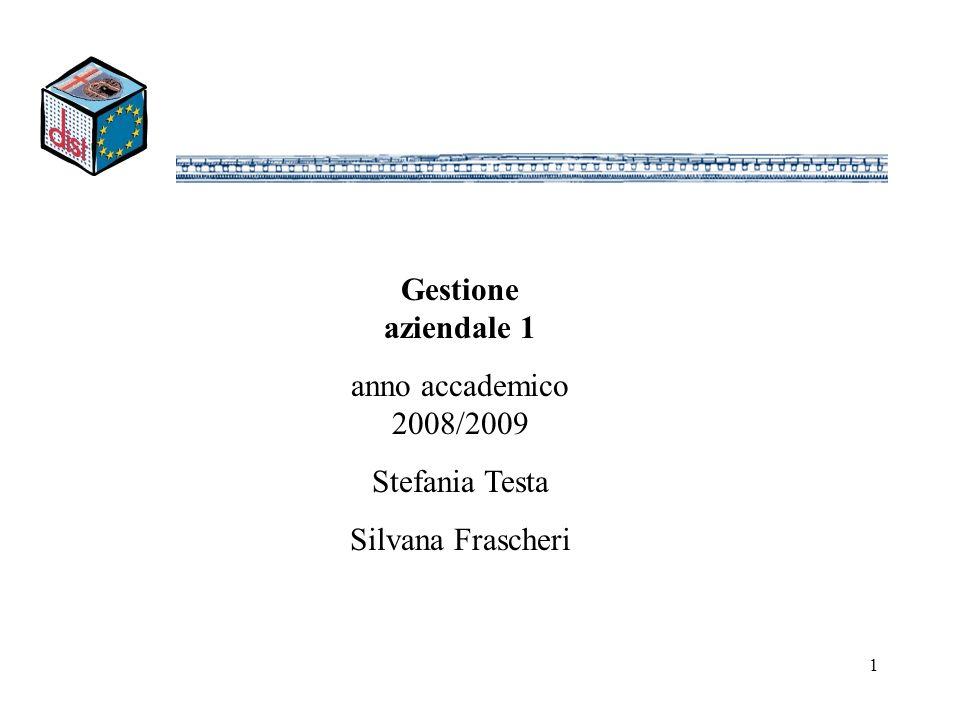 1 Gestione aziendale 1 anno accademico 2008/2009 Stefania Testa Silvana Frascheri