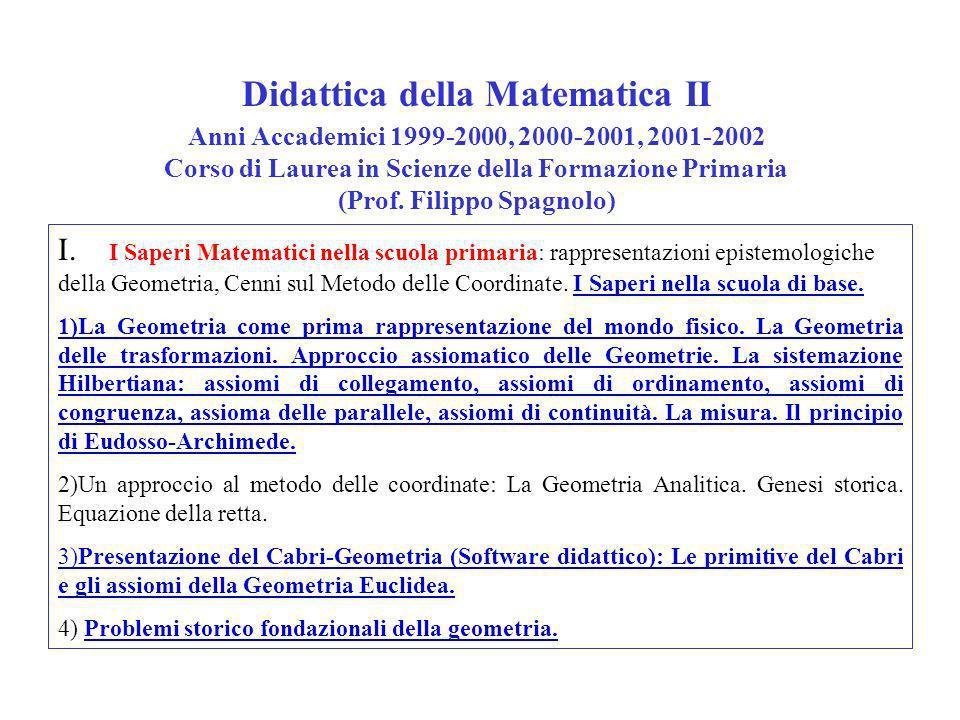 Didattica della Matematica II Anni Accademici 1999-2000, 2000-2001, 2001-2002 Corso di Laurea in Scienze della Formazione Primaria (Prof. Filippo Spag