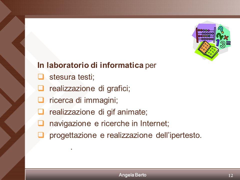 Angela Berto 11 In classe per discutere; socializzare idee e materiali; rielaborare i concetti; approfondire i contenuti; progettare la mappa dei conc