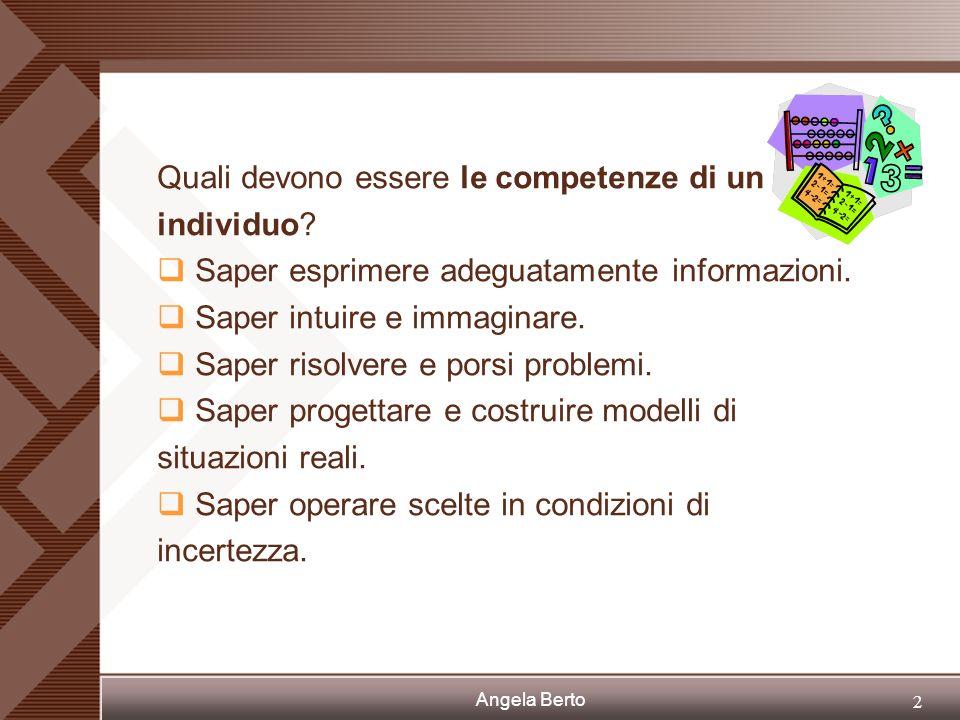 Angela Berto 1 Leducazione matematica contribuisce alleducazione dellindividuo in modo da consentirgli di partecipare alla vita sociale con consapevol