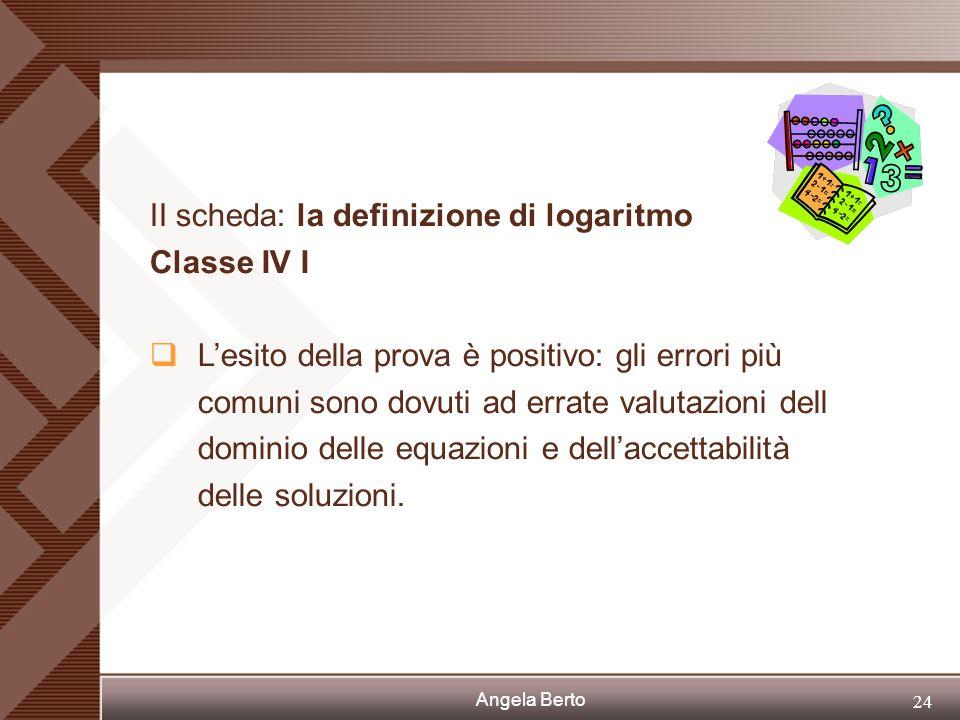 Angela Berto 23 II scheda: la definizione di logaritmo Classe IV C