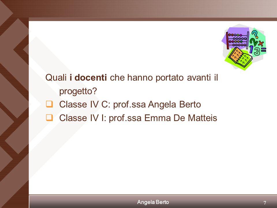 Angela Berto 6 Quali sono stati gli attori del progetto? Gli alunni di due classi quarte (IV C e IV I) dellindirizzo socio-psico-pedagogico.