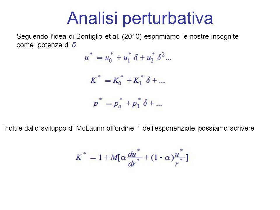 Analisi perturbativa Seguendo lidea di Bonfiglio et al. (2010) esprimiamo le nostre incognite come potenze di δ Inoltre dallo sviluppo di McLaurin all