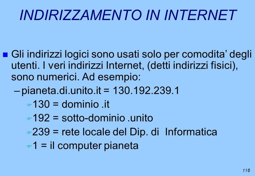 116 INDIRIZZAMENTO IN INTERNET n Gli indirizzi logici sono usati solo per comodita degli utenti. I veri indirizzi Internet, (detti indirizzi fisici),