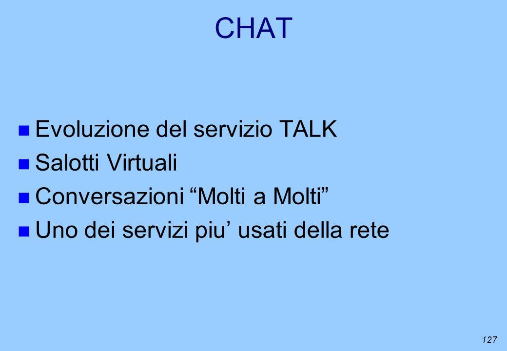 127 CHAT n Evoluzione del servizio TALK n Salotti Virtuali n Conversazioni Molti a Molti n Uno dei servizi piu usati della rete