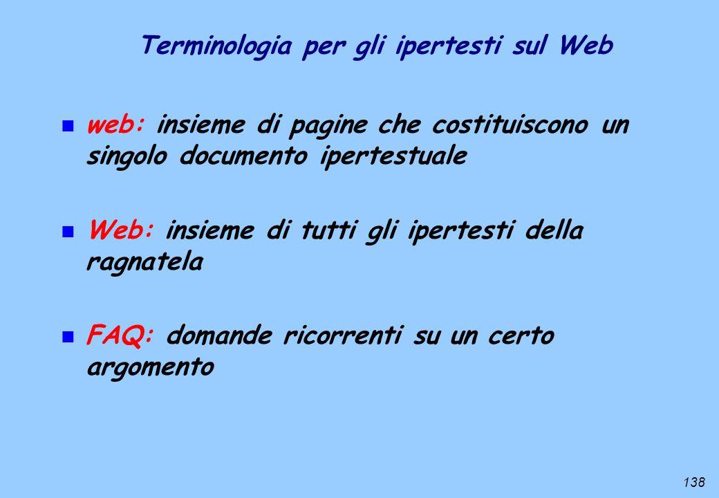 138 Terminologia per gli ipertesti sul Web n web: insieme di pagine che costituiscono un singolo documento ipertestuale n Web: insieme di tutti gli ip