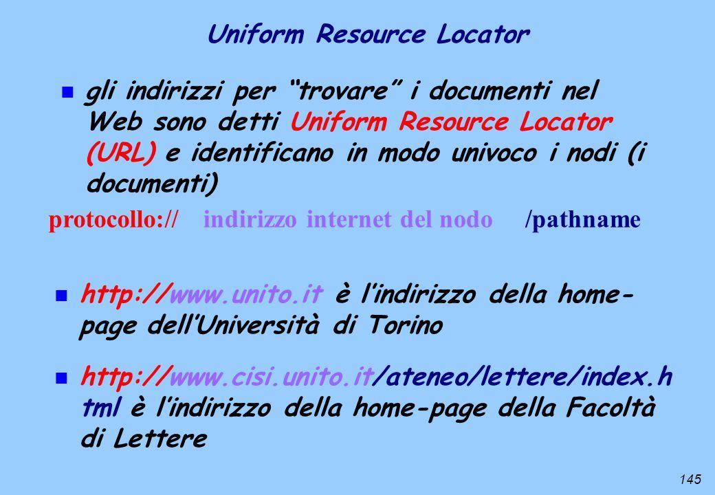 145 n gli indirizzi per trovare i documenti nel Web sono detti Uniform Resource Locator (URL) e identificano in modo univoco i nodi (i documenti) n ht