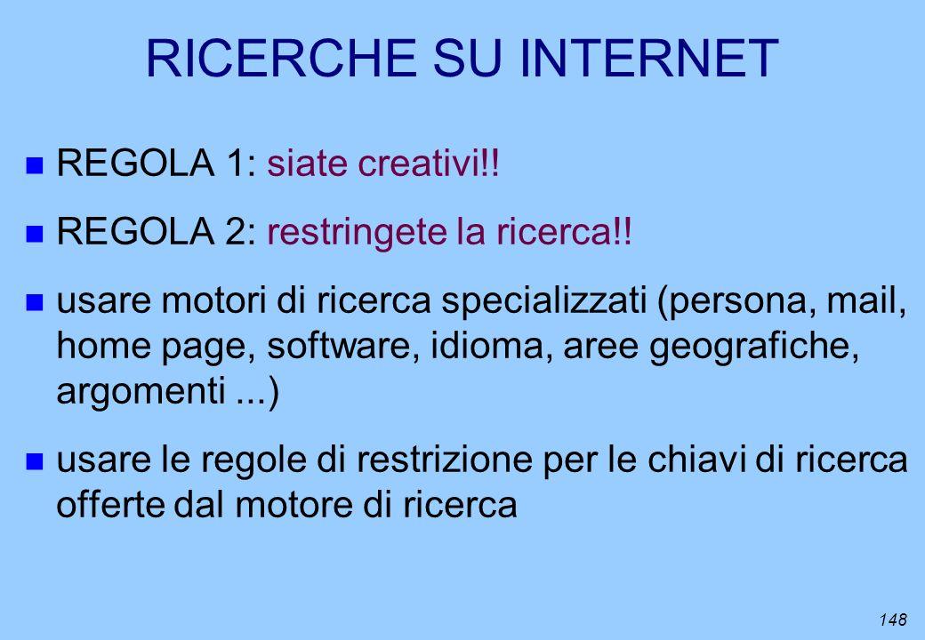 148 RICERCHE SU INTERNET n REGOLA 1: siate creativi!! n REGOLA 2: restringete la ricerca!! n usare motori di ricerca specializzati (persona, mail, hom