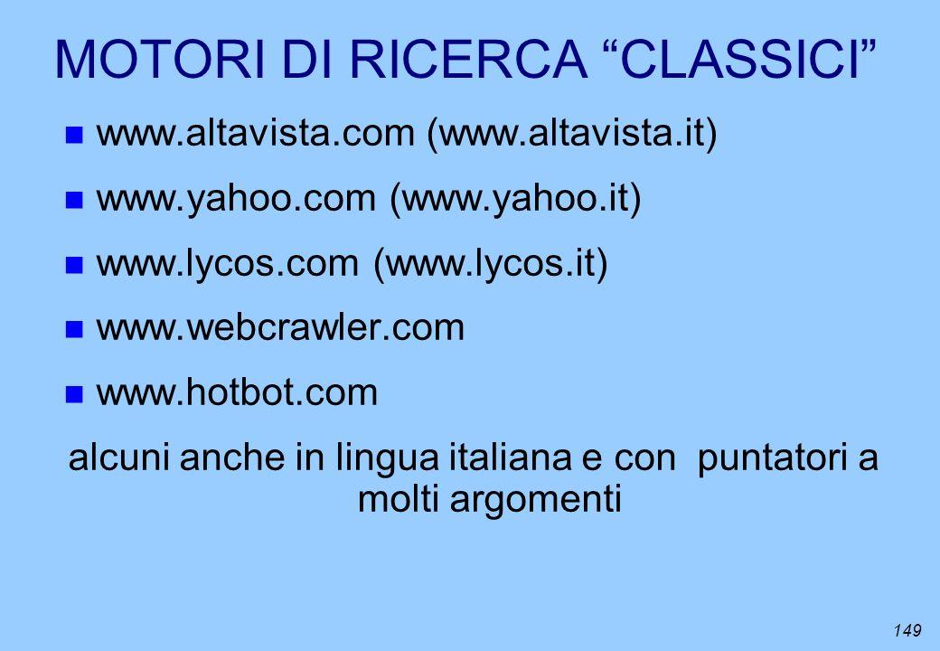 149 MOTORI DI RICERCA CLASSICI n www.altavista.com (www.altavista.it) n www.yahoo.com (www.yahoo.it) n www.lycos.com (www.lycos.it) n www.webcrawler.c
