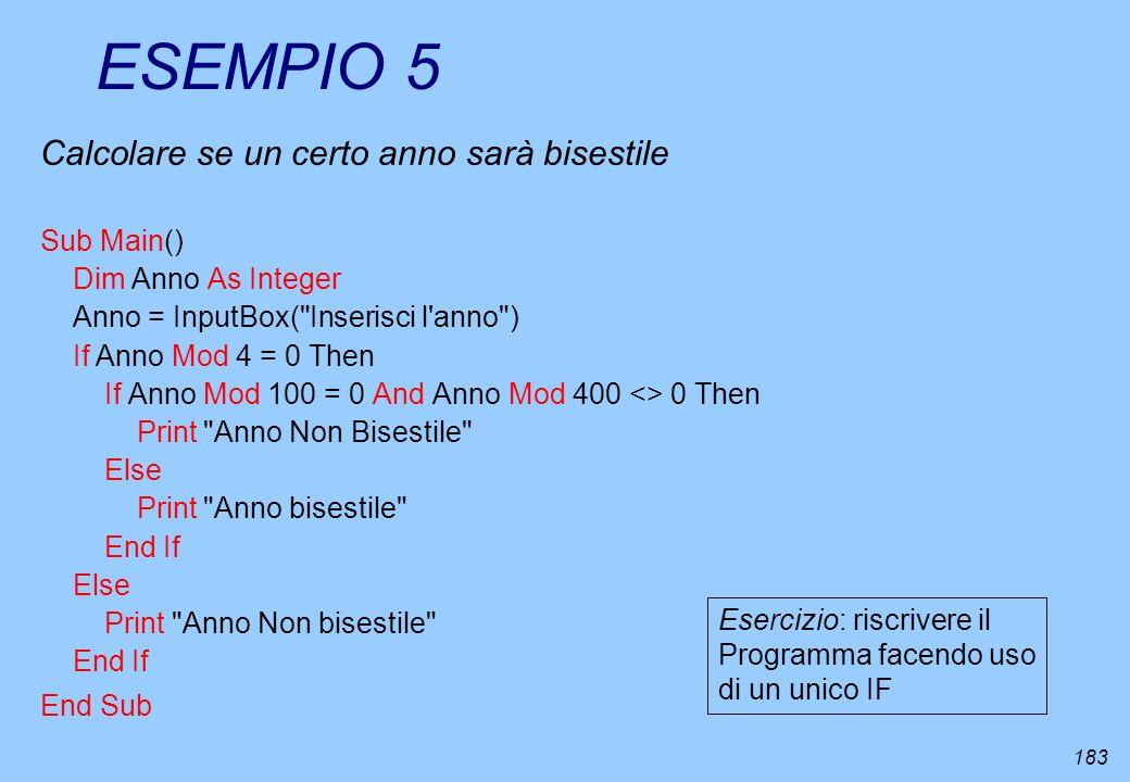 183 ESEMPIO 5 Calcolare se un certo anno sarà bisestile Sub Main() Dim Anno As Integer Anno = InputBox(