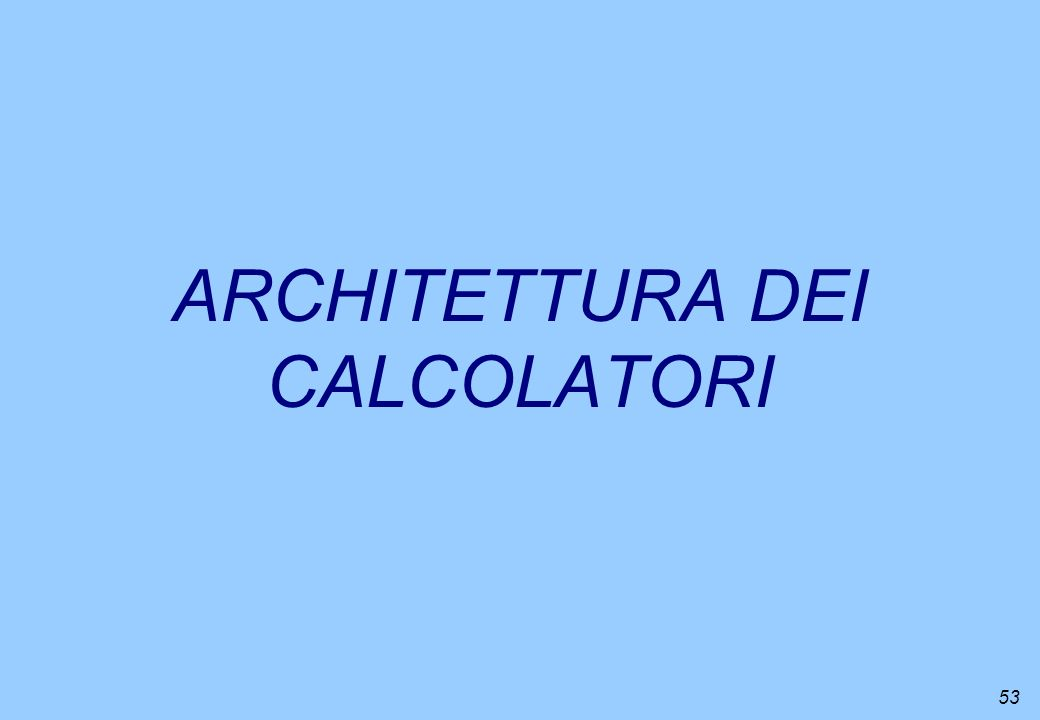 53 ARCHITETTURA DEI CALCOLATORI