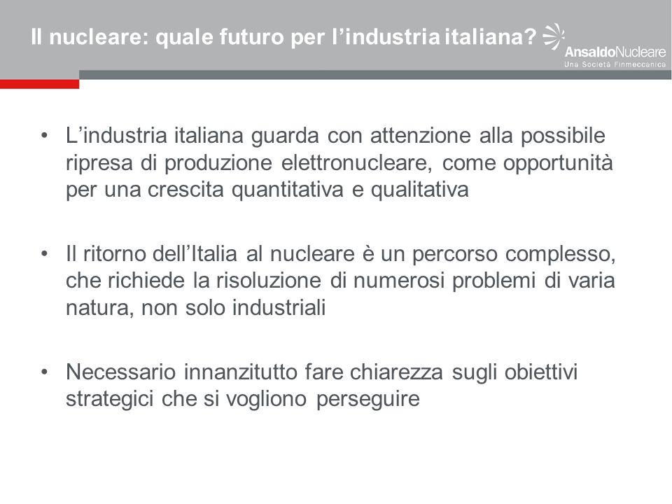 Il nucleare: quale futuro per lindustria italiana? Lindustria italiana guarda con attenzione alla possibile ripresa di produzione elettronucleare, com