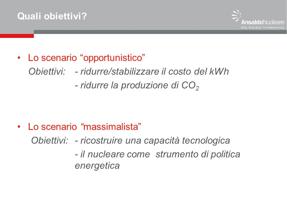 Quali obiettivi? Lo scenario opportunistico Obiettivi: - ridurre/stabilizzare il costo del kWh - ridurre la produzione di CO 2 Lo scenario massimalist