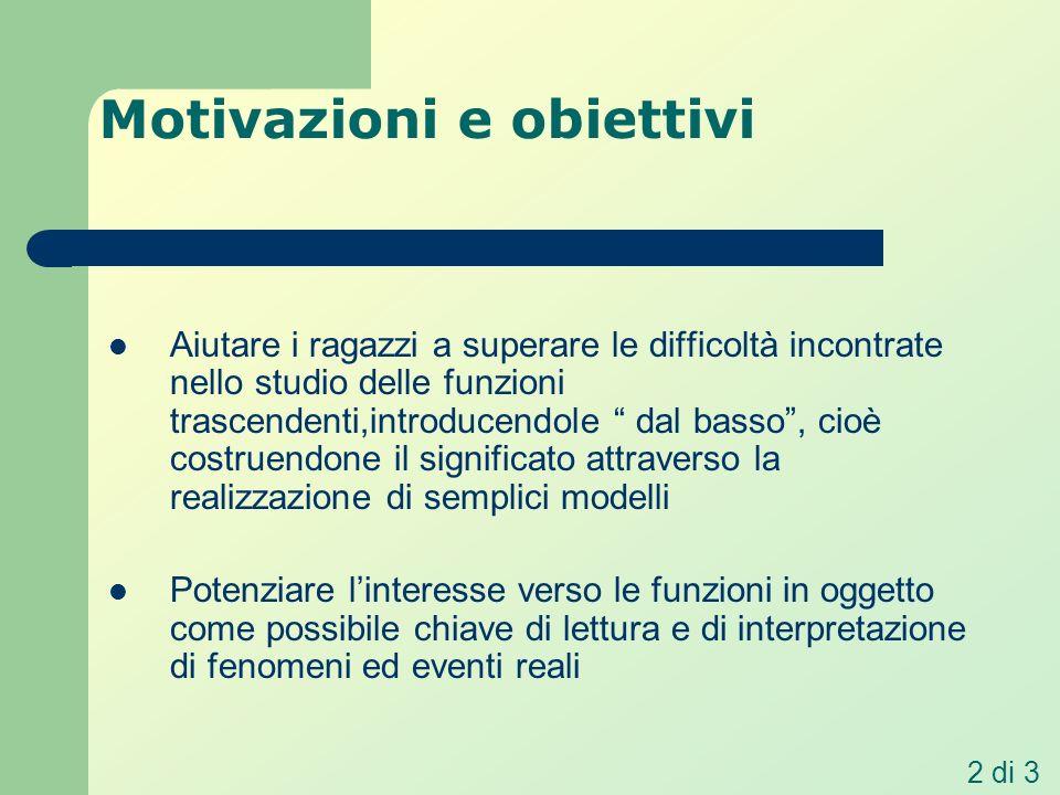 Motivazioni e obiettivi Consentire agli studenti di: Acquisire e comprendere il concetto di funzione Descriverne le proprietà attraverso lutilizzo dei