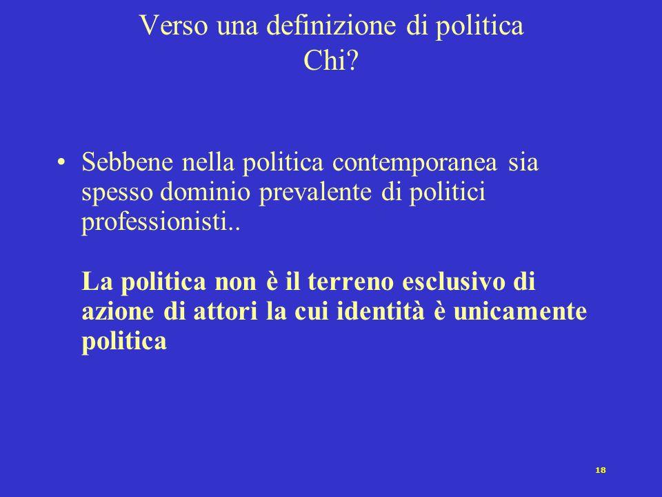 17 Definizione di politica : i tentativi contemporanei Carl Schmitt [1932]: la contrapposizione amico/nemico Max Weber [1922]: il monopolio legittimo