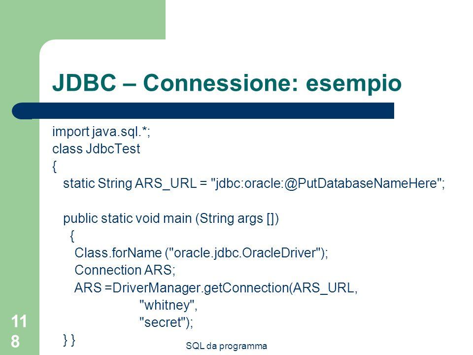 SQL da programma 118 JDBC – Connessione: esempio import java.sql.*; class JdbcTest { static String ARS_URL =