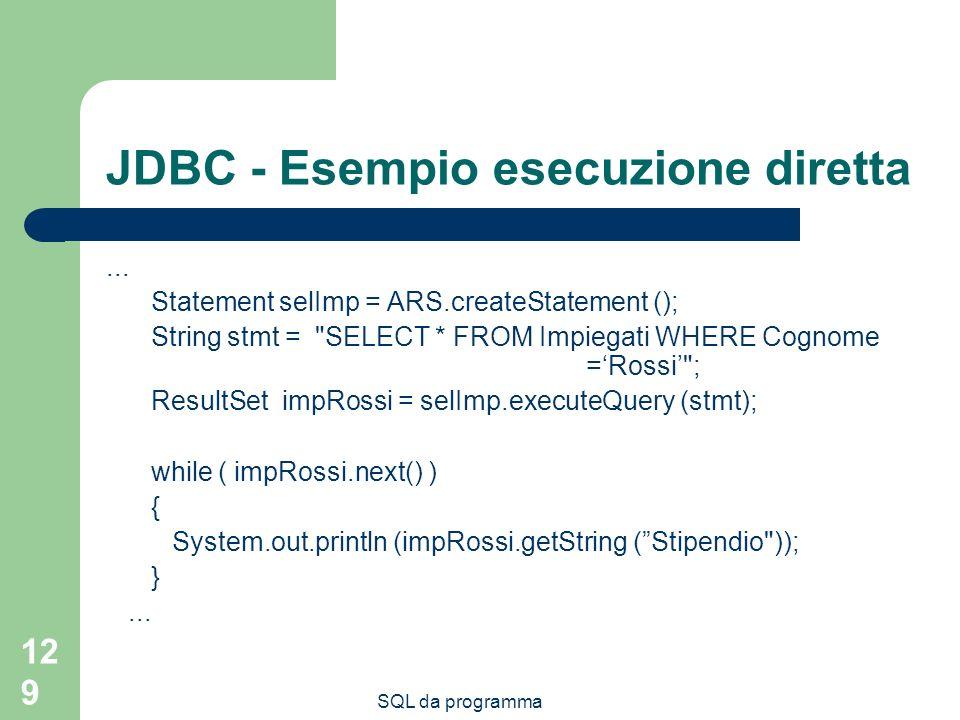 SQL da programma 129 JDBC - Esempio esecuzione diretta... Statement selImp = ARS.createStatement (); String stmt =