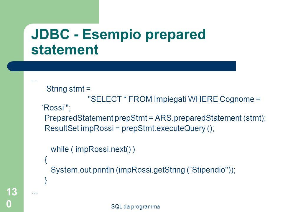 SQL da programma 130 JDBC - Esempio prepared statement... String stmt =