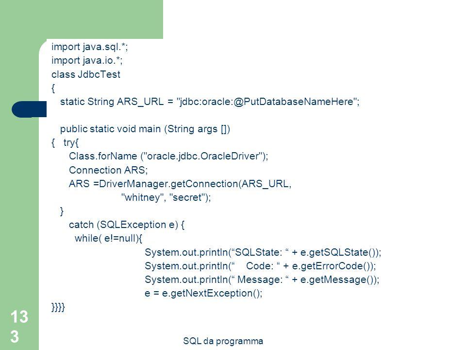 SQL da programma 133 Esempio import java.sql.*; import java.io.*; class JdbcTest { static String ARS_URL =