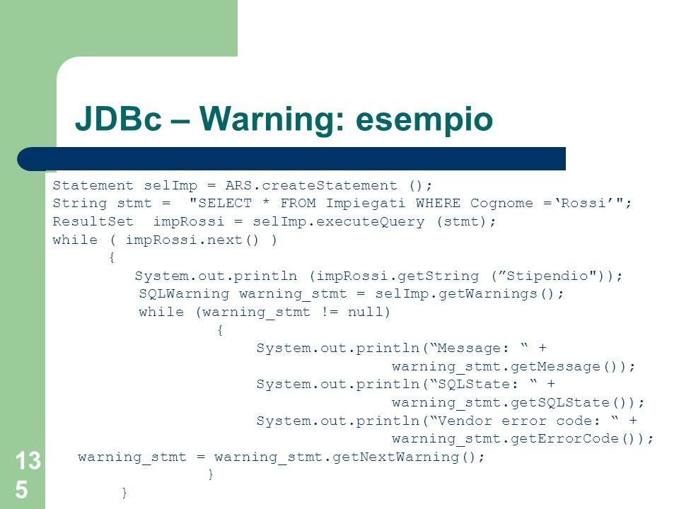 SQL da programma 135 JDBc – Warning: esempio Statement selImp = ARS.createStatement (); String stmt =