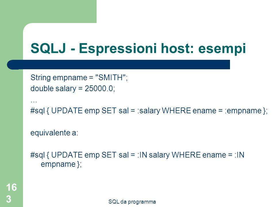 SQL da programma 163 SQLJ - Espressioni host: esempi String empname =