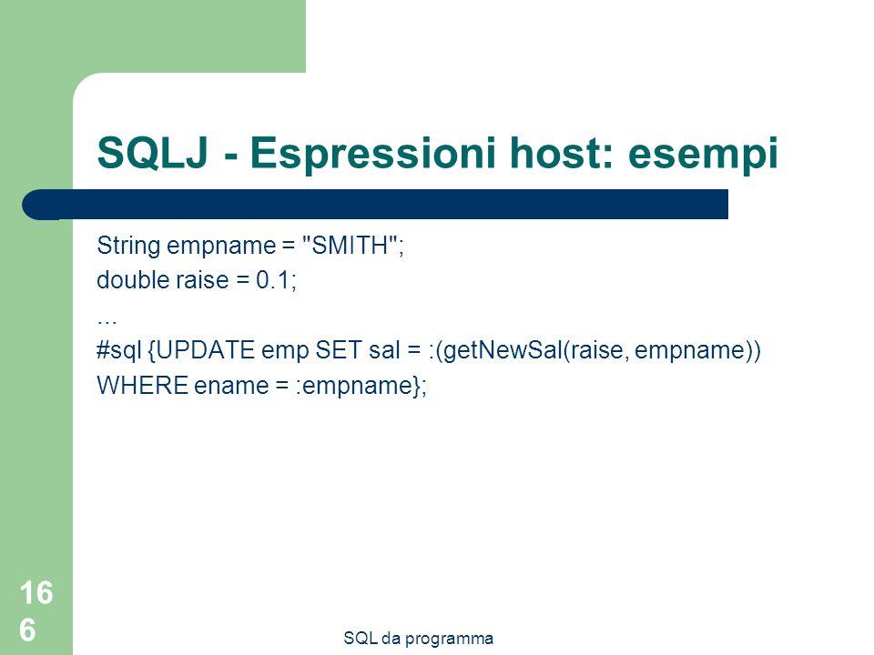SQL da programma 166 SQLJ - Espressioni host: esempi String empname =