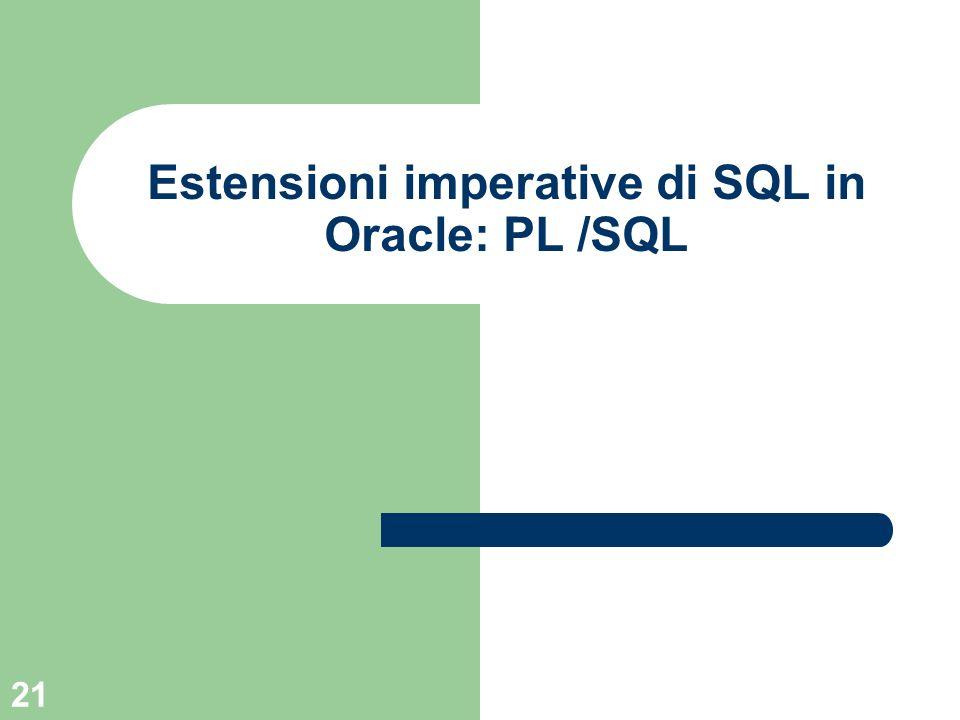 21 Estensioni imperative di SQL in Oracle: PL /SQL