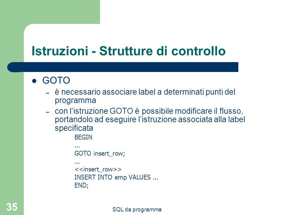 SQL da programma 35 Istruzioni - Strutture di controllo GOTO – è necessario associare label a determinati punti del programma – con listruzione GOTO è