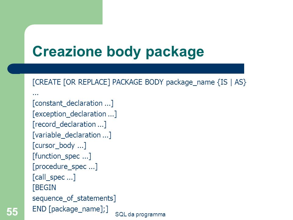 SQL da programma 55 Creazione body package [CREATE [OR REPLACE] PACKAGE BODY package_name {IS | AS}...