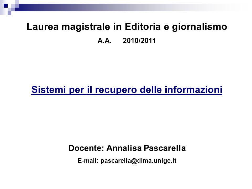 Laurea magistrale in Editoria e giornalismo A.A.2010/2011 Sistemi per il recupero delle informazioni Docente: Annalisa Pascarella E-mail: pascarella@d