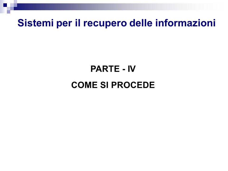 Sistemi per il recupero delle informazioni PARTE - IV COME SI PROCEDE