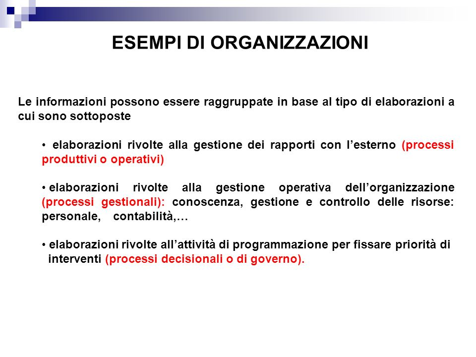 Le informazioni possono essere raggruppate in base al tipo di elaborazioni a cui sono sottoposte elaborazioni rivolte alla gestione dei rapporti con l