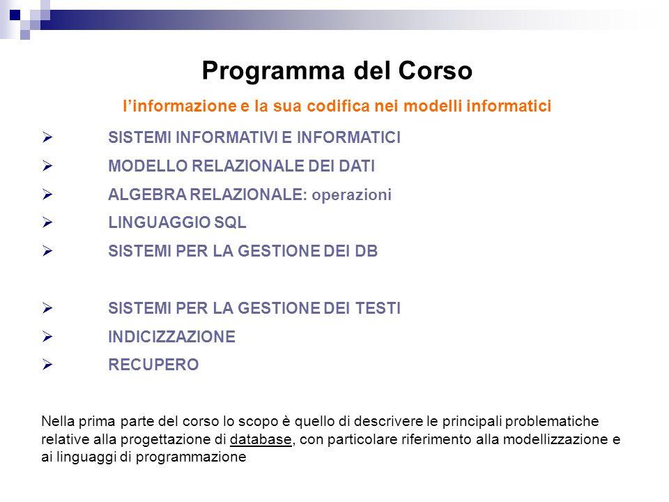 Programma del Corso linformazione e la sua codifica nei modelli informatici SISTEMI INFORMATIVI E INFORMATICI MODELLO RELAZIONALE DEI DATI ALGEBRA REL