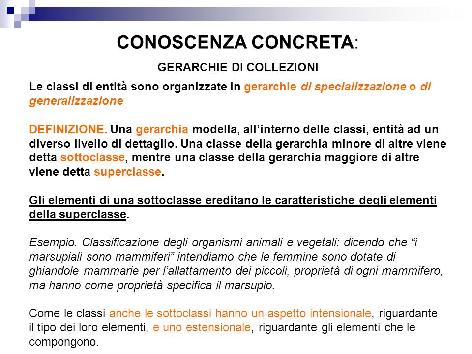 CONOSCENZA CONCRETA: GERARCHIE DI COLLEZIONI Le classi di entità sono organizzate in gerarchie di specializzazione o di generalizzazione DEFINIZIONE.