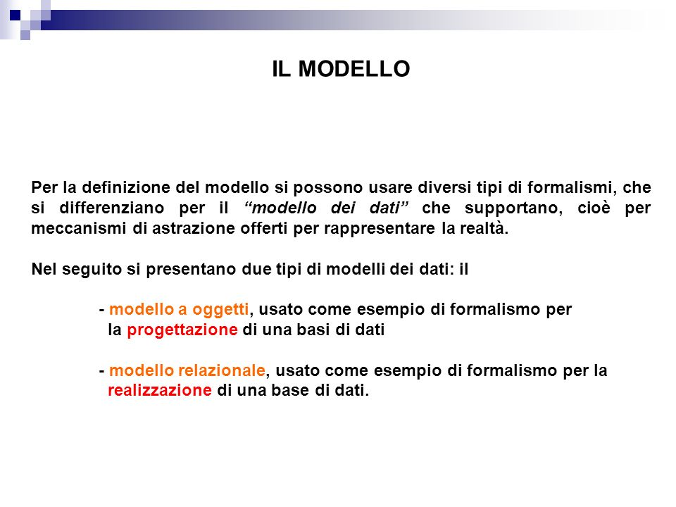 IL MODELLO Per la definizione del modello si possono usare diversi tipi di formalismi, che si differenziano per il modello dei dati che supportano, ci