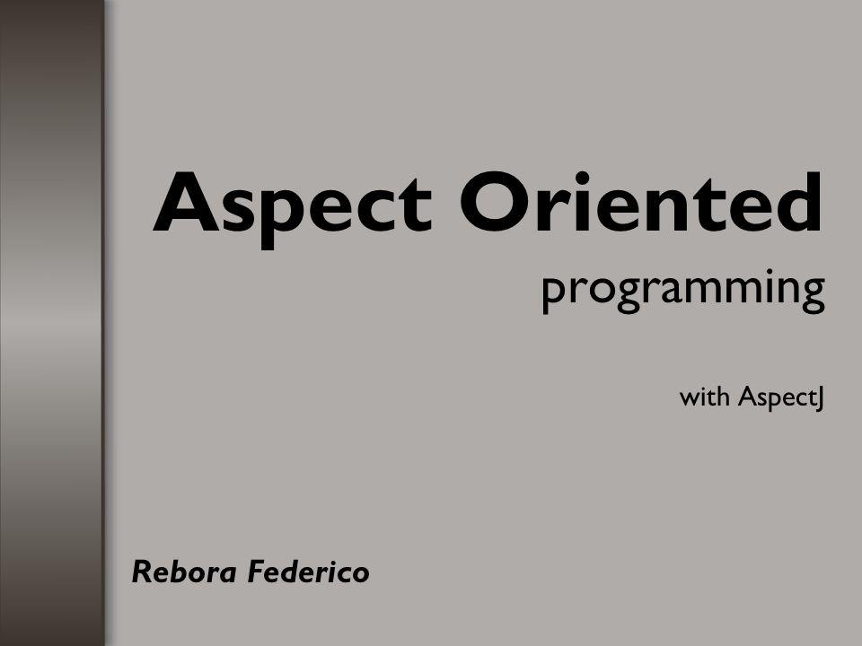AspectJ Development aspects –Servono a facilitare operazioni come il debugging, testing e performance tuning.
