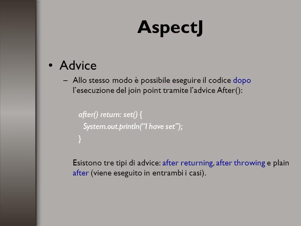 AspectJ Advice –Allo stesso modo è possibile eseguire il codice dopo lesecuzione del join point tramite ladvice After(): after() return: set() { Syste
